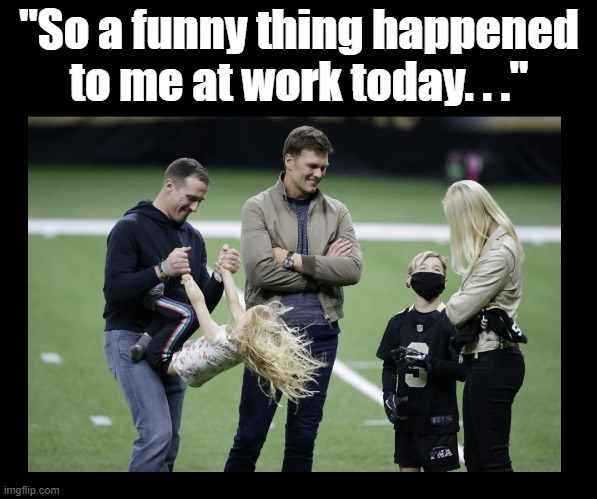 "Brady and Brees following the game |  ""So a funny thing happened to me at work today. . ."" 