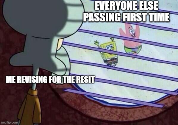 Exam Resits |  EVERYONE ELSE PASSING FIRST TIME; ME REVISING FOR THE RESIT | image tagged in squidward window | made w/ Imgflip meme maker