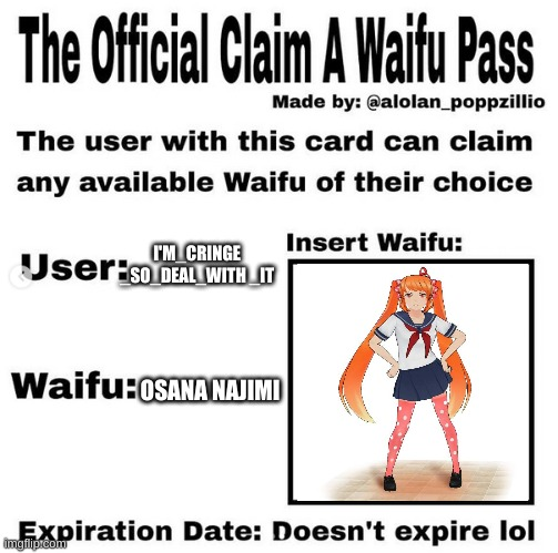 oh yay |  I'M_CRINGE _SO_DEAL_WITH _IT; OSANA NAJIMI | image tagged in official claim a waifu pass,funny,videogames | made w/ Imgflip meme maker