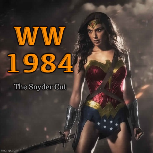 Wonder Woman 1984: The Snyder Cut |  WW 1984; The Snyder Cut | image tagged in badass wonder woman,the snyder cut,wonder woman,1984,movies,funny | made w/ Imgflip meme maker