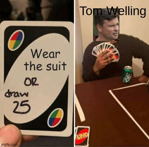 UNO Draw 25 Cards |  Tom Welling; Wear the suit | image tagged in memes,uno draw 25 cards,smallville | made w/ Imgflip meme maker