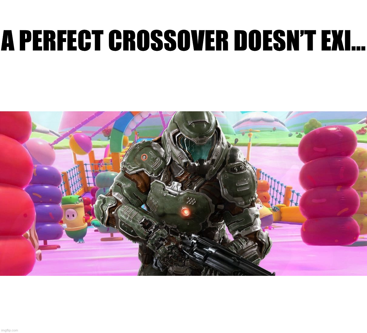 A PERFECT CROSSOVER DOESN'T EXI... Doom Slayer in Fall Guys is a perfect crossover for real. | image tagged in doom,fall guys,demon slayer,video games,crossover,funny memes | made w/ Imgflip meme maker