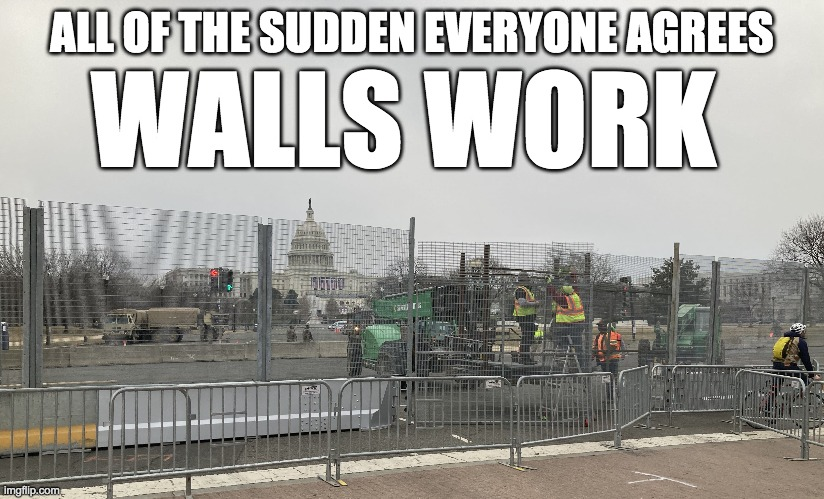Walls work |  ALL OF THE SUDDEN EVERYONE AGREES; WALLS WORK | image tagged in washington dc,inauguration,walls work | made w/ Imgflip meme maker