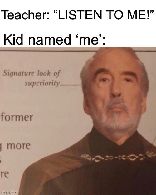 "Y'all better listen to me! |  Teacher: ""LISTEN TO ME!""; Kid named 'me': 