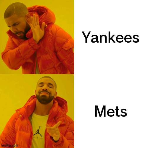 Mets all the way |  Yankees; Mets | image tagged in memes,drake hotline bling,baseball,mets | made w/ Imgflip meme maker