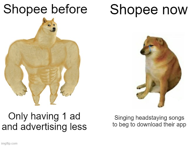 Buff Doge vs. Cheems |  Shopee before; Shopee now; Only having 1 ad and advertising less; Singing headstaying songs to beg to download their app | image tagged in memes,buff doge vs cheems | made w/ Imgflip meme maker