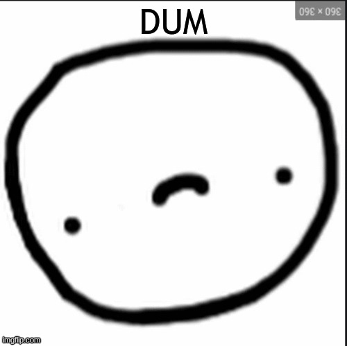 DUM | made w/ Imgflip meme maker