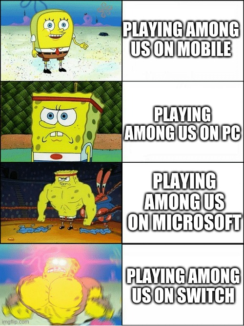 Among us divices |  PLAYING AMONG US ON MOBILE; PLAYING AMONG US ON PC; PLAYING AMONG US ON MICROSOFT; PLAYING AMONG US ON SWITCH | image tagged in sponge finna commit muder | made w/ Imgflip meme maker