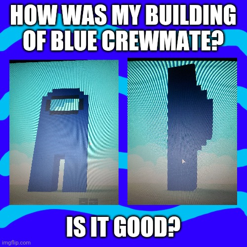 How was my building? |  HOW WAS MY BUILDING OF BLUE CREWMATE? IS IT GOOD? | image tagged in memes,blank transparent square,building,roblox,among us,crewmate | made w/ Imgflip meme maker