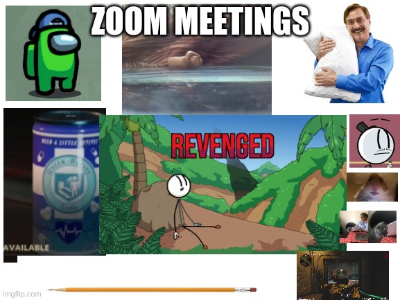 school zoom |  ZOOM MEETINGS | image tagged in blank white template | made w/ Imgflip meme maker