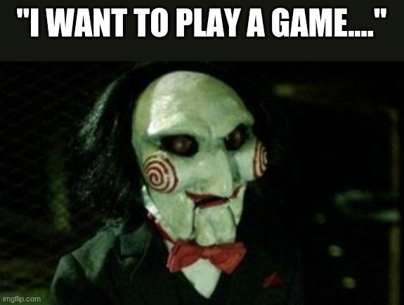 "My favorite movie series is probably this one |  ""I WANT TO PLAY A GAME...."" 