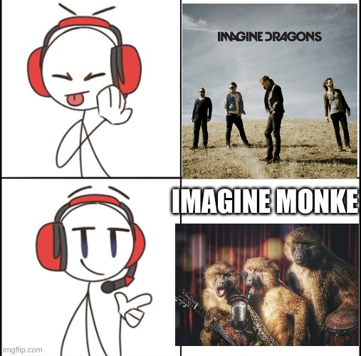 DRAKE MEME BUT MAKE IT GOOD |  IMAGINE MONKE | image tagged in drake meme but make it good | made w/ Imgflip meme maker