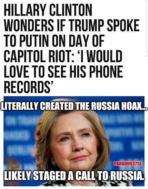 Seriously, Stevie Wonder can see that if you can stage and execute a Russia Hoax, you can stage a phone call. |  LITERALLY CREATED THE RUSSIA HOAX... PARADOX3713; LIKELY STAGED A CALL TO RUSSIA. | image tagged in memes,politics,joe biden,hillary clinton,nancy pelosi,president trump | made w/ Imgflip meme maker
