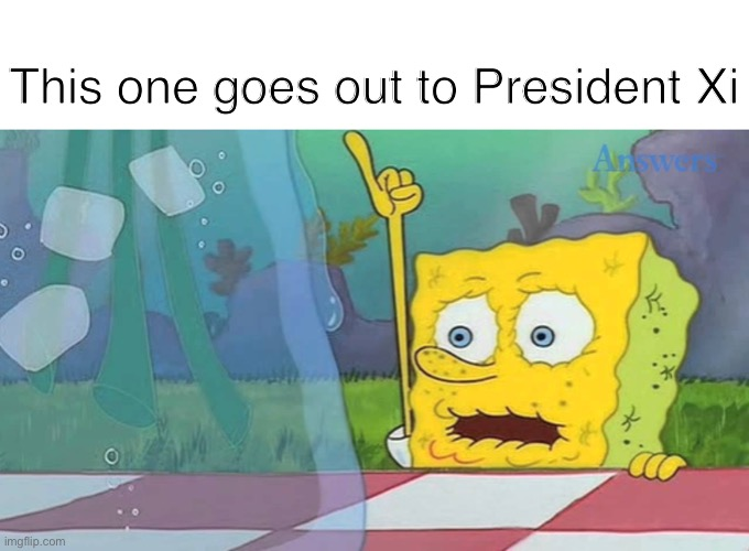 BIG OL' PINKY FINGER |  This one goes out to President Xi | image tagged in blank white template,spongebob water,funny,memes | made w/ Imgflip meme maker