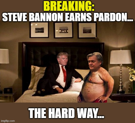 MEANWHILE AT THE WHITE HOUSE... |  BREAKING:; STEVE BANNON EARNS PARDON... THE HARD WAY... | image tagged in steve bannon,donald trump,president trump,donald trump is an idiot,trump is a moron | made w/ Imgflip meme maker