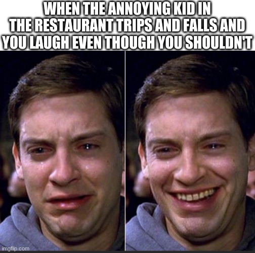 Peter Parker |  WHEN THE ANNOYING KID IN THE RESTAURANT TRIPS AND FALLS AND YOU LAUGH EVEN THOUGH YOU SHOULDN'T | image tagged in peter parker | made w/ Imgflip meme maker
