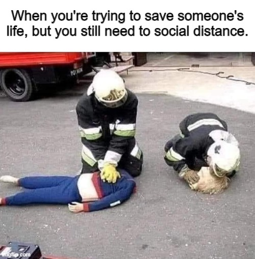 When you're trying to save someone's life, but you still need to social distance. | image tagged in social distance,funny,funny memes | made w/ Imgflip meme maker
