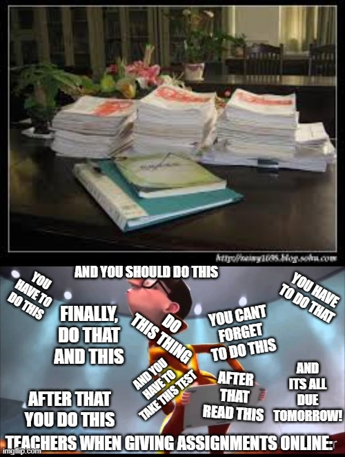 Teachers these days |  AND YOU SHOULD DO THIS; YOU HAVE TO DO THIS; YOU HAVE TO DO THAT; FINALLY, DO THAT AND THIS; DO THIS THING; YOU CANT FORGET TO DO THIS; AND ITS ALL DUE TOMORROW! AND YOU HAVE TO TAKE THIS TEST; AFTER THAT READ THIS; AFTER THAT YOU DO THIS; TEACHERS WHEN GIVING ASSIGNMENTS ONLINE: | image tagged in vector keyboard | made w/ Imgflip meme maker