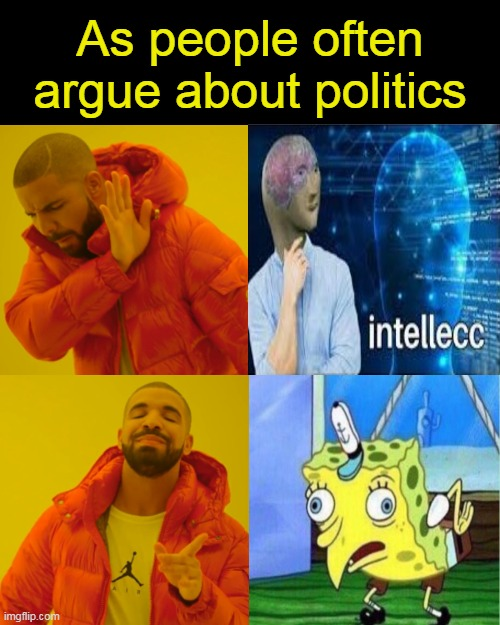 Drake Hotline Bling |  As people often argue about politics | image tagged in memes,drake hotline bling | made w/ Imgflip meme maker
