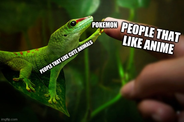 Pokemon |  POKEMON; PEOPLE THAT LIKE ANIME; PEOPLE THAT LIKE CUTE ANIMALS | image tagged in hand boop,gecko,anime | made w/ Imgflip meme maker