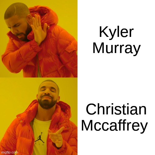 Christian Mccaffrey |  Kyler Murray; Christian Mccaffrey | image tagged in memes,drake hotline bling | made w/ Imgflip meme maker