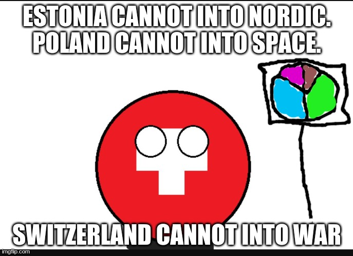 Countryball switzerland  |  ESTONIA CANNOT INTO NORDIC. POLAND CANNOT INTO SPACE. SWITZERLAND CANNOT INTO WAR | image tagged in countryball switzerland | made w/ Imgflip meme maker