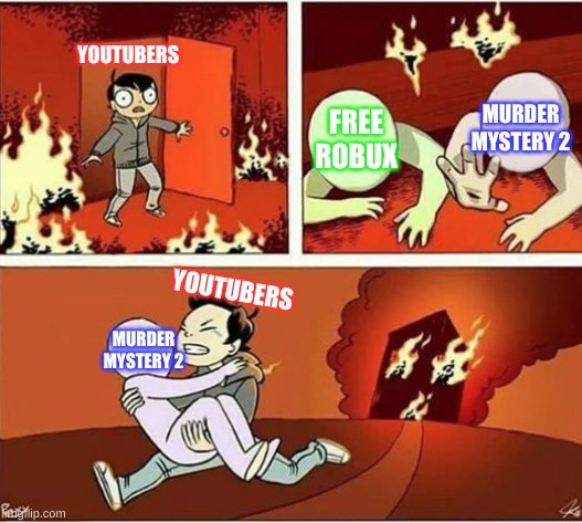 yeet |  YOUTUBERS; MURDER MYSTERY 2; FREE ROBUX; YOUTUBERS; MURDER MYSTERY 2 | image tagged in you can only save one from fire | made w/ Imgflip meme maker