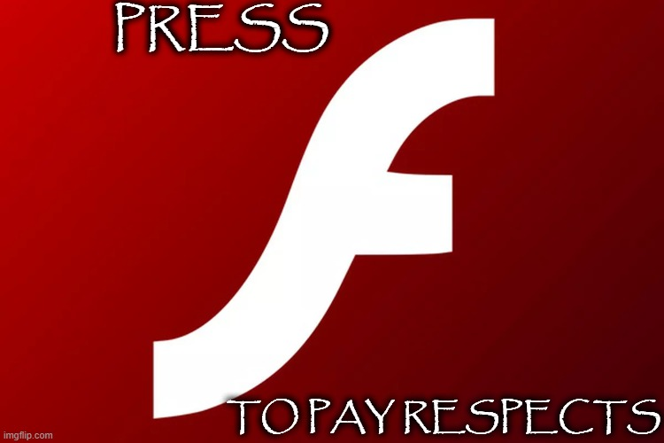 adobe flash | PRESS TO PAY RESPECTS | image tagged in adobe flash | made w/ Imgflip meme maker
