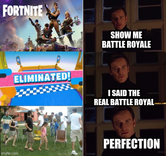 musical chairs |  SHOW ME BATTLE ROYALE; I SAID THE REAL BATTLE ROYAL; PERFECTION | image tagged in perfection,fortnite,fall guys,memes,funnny | made w/ Imgflip meme maker