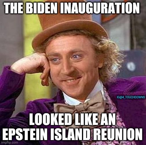 Good times... |  THE BIDEN INAUGURATION; IG@4_TOUCHDOWNS; LOOKED LIKE AN EPSTEIN ISLAND REUNION | image tagged in inauguration,joe biden,jeffrey epstein | made w/ Imgflip meme maker