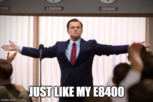 JUST LIKE MY E8400 | image tagged in wolf of wallstreet | made w/ Imgflip meme maker