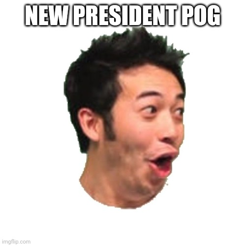 POG |  NEW PRESIDENT POG | image tagged in poggers | made w/ Imgflip meme maker
