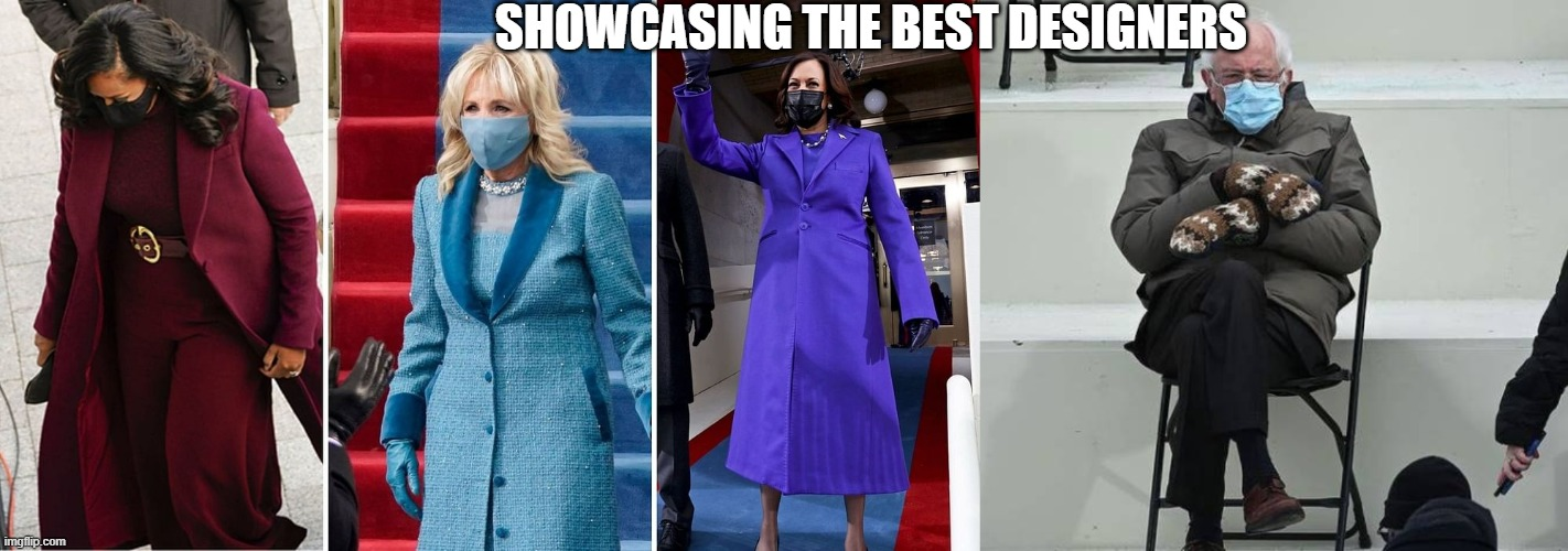 Fashion at the Inauguration |  SHOWCASING THE BEST DESIGNERS | image tagged in bernie sanders,biden,obama,kamala harris,inauguration | made w/ Imgflip meme maker