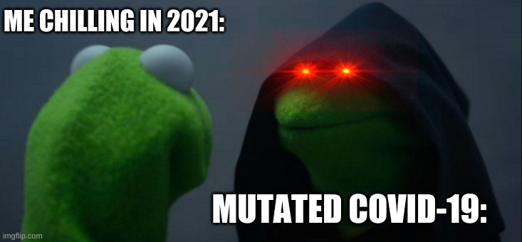 Evil Kermit |  ME CHILLING IN 2021:; MUTATED COVID-19: | image tagged in memes,evil kermit | made w/ Imgflip meme maker