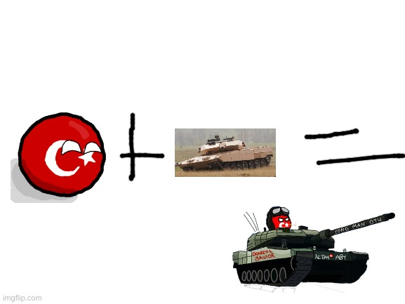 turkey + tonk power = turkey tonk | image tagged in blank white template,countryballs,tanks | made w/ Imgflip meme maker