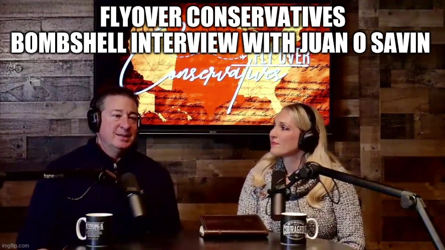 Flyover Conservatives Bombshell Interview With Juan O'Savin  (Video)