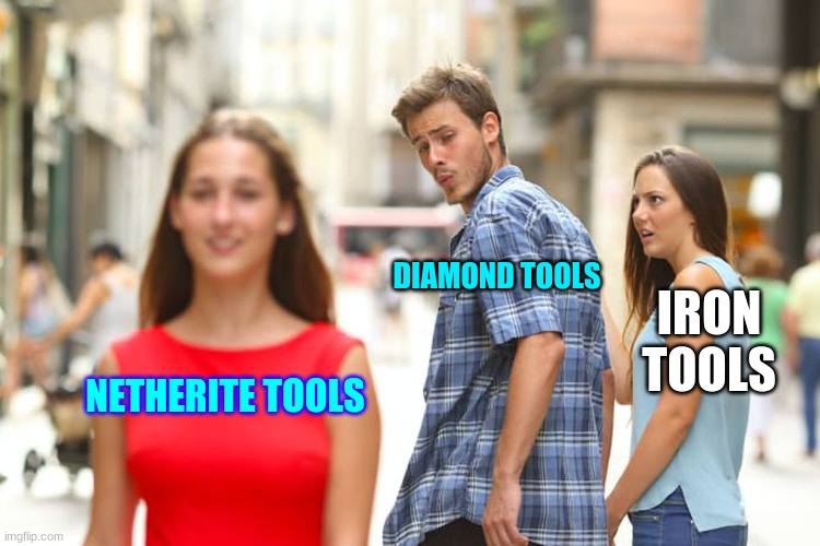 Fax |  DIAMOND TOOLS; IRON TOOLS; NETHERITE TOOLS | image tagged in distracted boyfriend | made w/ Imgflip meme maker
