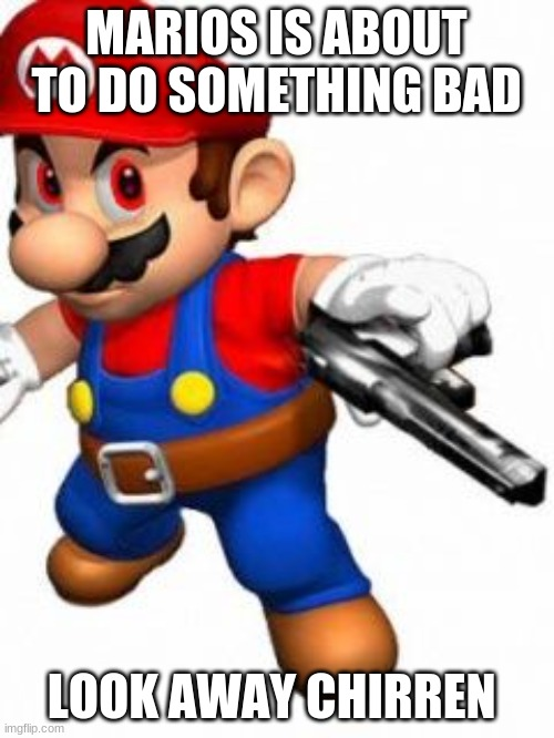 youve mamad your last mia | MARIOS IS ABOUT TO DO SOMETHING BAD LOOK AWAY CHIRREN | image tagged in youve mamad your last mia | made w/ Imgflip meme maker