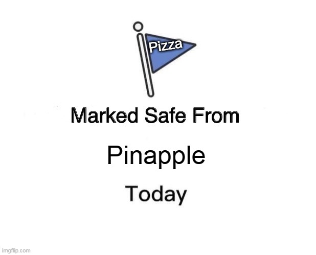 Pineapple on Pizza bad |  Pizza; Pinapple | image tagged in memes,marked safe from,pizza,pineapple pizza | made w/ Imgflip meme maker