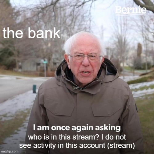 who's here? Post an Image |  the bank; who is in this stream? I do not see activity in this account (stream) | image tagged in memes,bernie i am once again asking for your support | made w/ Imgflip meme maker