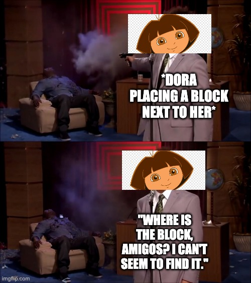 "wHeRe Is The bLoCk AmIgOs? |  *DORA PLACING A BLOCK NEXT TO HER*; ""WHERE IS THE BLOCK, AMIGOS? I CAN'T SEEM TO FIND IT."" 
