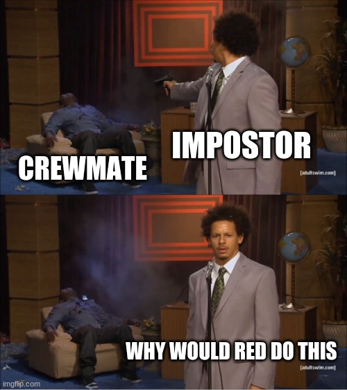 Who Killed Hannibal Meme |  IMPOSTOR; CREWMATE; WHY WOULD RED DO THIS | image tagged in memes,who killed hannibal | made w/ Imgflip meme maker