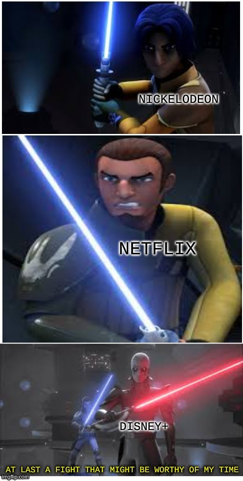 The war has begun |  NICKELODEON; NETFLIX; DISNEY+ | image tagged in at last a fight that might be worth of my time | made w/ Imgflip meme maker