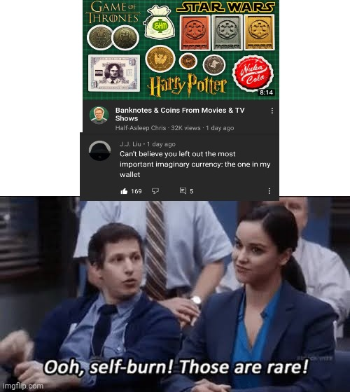 Ooh, self-burn! Those are rare! | image tagged in imagination,ooh self-burn those are rare,money,youtube,comment | made w/ Imgflip meme maker