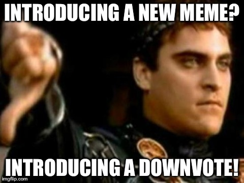 Downvoting Roman | INTRODUCING A NEW MEME? INTRODUCING A DOWNVOTE! | image tagged in memes,downvoting roman,AdviceAnimals | made w/ Imgflip meme maker