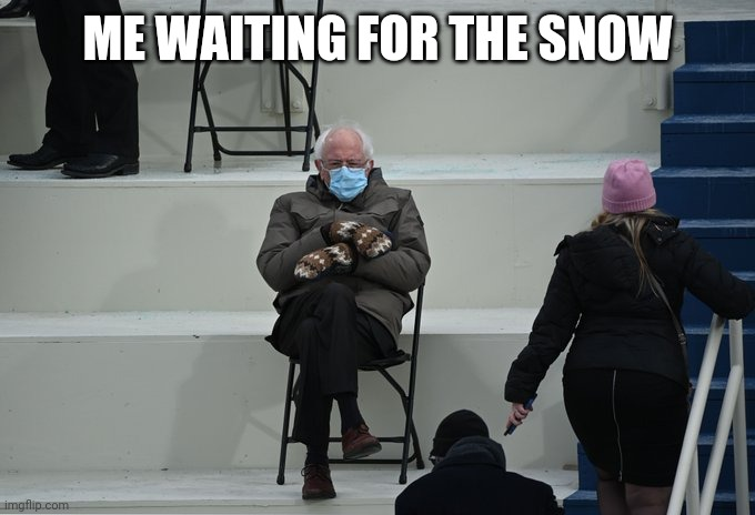Bernie sitting |  ME WAITING FOR THE SNOW | image tagged in bernie sitting,snow | made w/ Imgflip meme maker