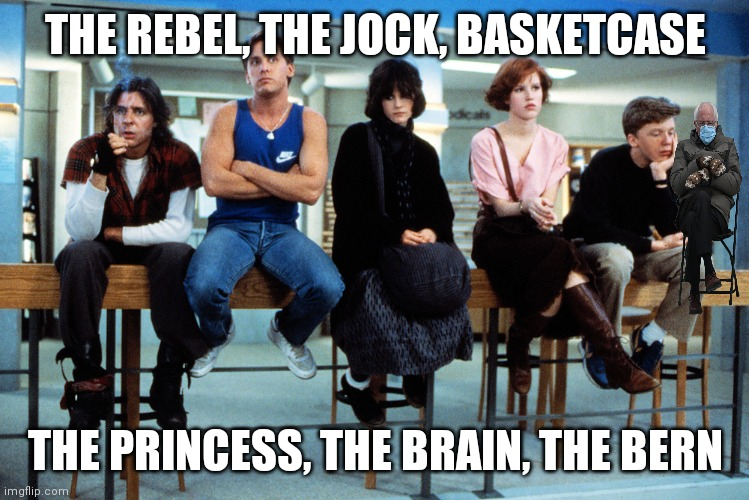 breakfast club |  THE REBEL, THE JOCK, BASKETCASE; THE PRINCESS, THE BRAIN, THE BERN | image tagged in breakfast club | made w/ Imgflip meme maker