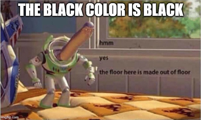 hmm yes the google translate here is made out of google translate |  THE BLACK COLOR IS BLACK | image tagged in hmm yes the floor here is made out of floor,old town road,google translate sings,black | made w/ Imgflip meme maker