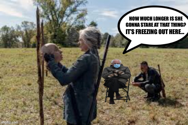 HOW MUCH LONGER IS SHE GONNA STARE AT THAT THING? IT'S FREEZING OUT HERE... | image tagged in bernie mittens,walking dead,the walking dead,bernie sanders,viral meme | made w/ Imgflip meme maker