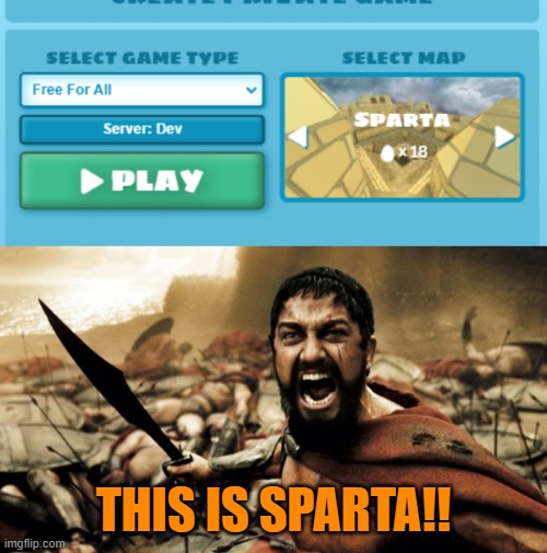 Indeed it is. Thank for noticing. |  THIS IS SPARTA!! | image tagged in memes,this is sparta,shell shocker,dev | made w/ Imgflip meme maker